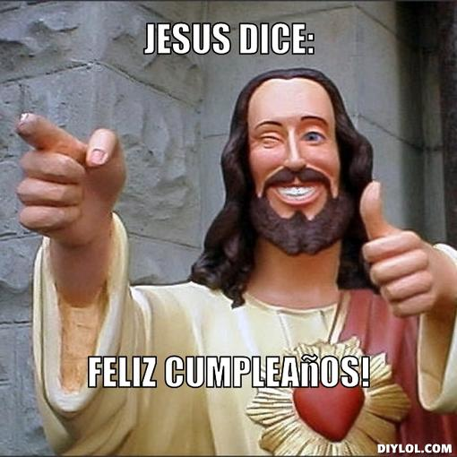jesus-says-meme-generator-jesus-dice-feliz-cumpleanos-9d4147.jpg